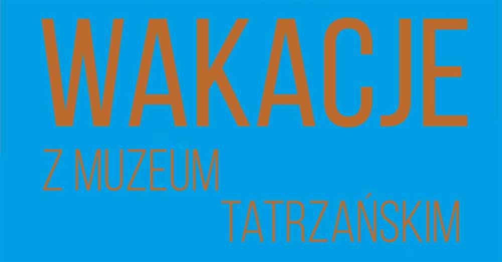 Wakacyjne warsztaty dla dzieci w Muzeum Tatrzańskim
