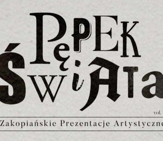 """""""Pępek Świata"""" Zakopiańskie Prezentacje Artystyczne"""