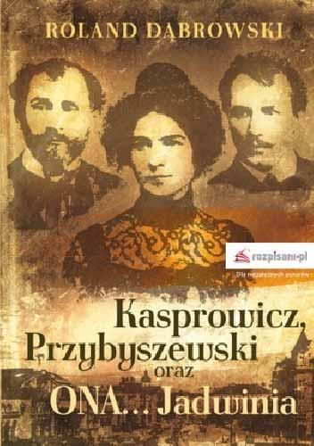 Kasprowicz, Przybyszewski oraz ONA... Jadwinia