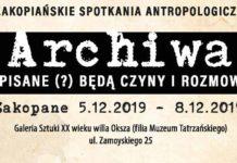 """IX Zakopiańskie Spotkania Antropologiczne – """"Archiwa. Spisane (?) będą czyny i rozmowy"""""""